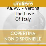 Verona (love of italy) cd musicale di Artisti Vari