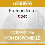 From india to tibet cd musicale di Nick Serena
