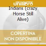 INDIANS (CRAZY HORSE STILL ALIVE) cd musicale di STRAYBIZER SERENA