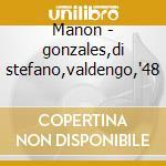 Manon - gonzales,di stefano,valdengo,'48 cd musicale di Massenet