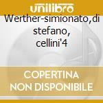 Werther-simionato,di stefano, cellini'4 cd musicale di J. Massenet