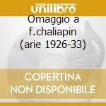 Omaggio a f.chaliapin (arie 1926-33) cd musicale di Chaliapin f. -vv.aa.