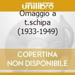 Omaggio a t.schipa (1933-1949) cd musicale di Schipa t. - vv.aa.