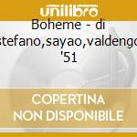 Boheme - di stefano,sayao,valdengo '51 cd musicale di G. Puccini