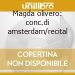 Magda olivero: conc.di amsterdam/recital cd musicale di Olivero m. -vv.aa.