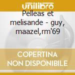 Pelleas et melisande - guy, maazel,rm'69 cd musicale di Debussy