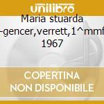 Maria stuarda -gencer,verrett,1^mmf 1967 cd musicale di Donizetti