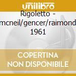 Rigoletto - mcneil/gencer/raimondi 1961 cd musicale di Giuseppe Verdi