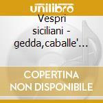 Vespri siciliani - gedda,caballe' ny '74 cd musicale di Giuseppe Verdi