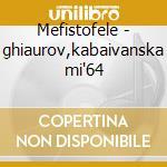Mefistofele - ghiaurov,kabaivanska mi'64 cd musicale di Boito