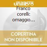 Franco corelli: omaggio (1955-1972) cd musicale di Corelli f. -vv.aa.