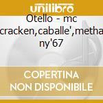 Otello - mc cracken,caballe',metha ny'67 cd musicale di Giuseppe Verdi