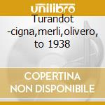Turandot -cigna,merli,olivero, to 1938 cd musicale di Puccini