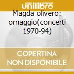 Magda olivero: omaggio(concerti 1970-94) cd musicale di Olivero m. -vv.aa.