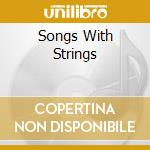 SONGS WITH STRINGS cd musicale di CILIO GIOCONDA &