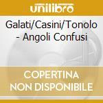 Angoli confusi cd musicale di Galati/casini/tonolo