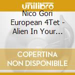 Nico Gori European 4Tet - Alien In Your Head cd musicale di NICO GORI EUROPEAN 4TET