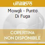 Mowgli - Punto Di Fuga cd musicale di Mowgli