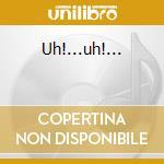 UH!...UH!... cd musicale di CELENTANO ADRIANO