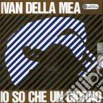 Ivan Della Mea - Io So Che Un Giorno cd musicale di DELLA MEA IVAN