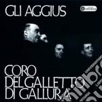 Coro Del Galletto - Gli Aggius cd musicale di CORO DEL GALLETTO