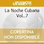 LA NOCHE CUBANA VOL..7 cd musicale di ARTISTI VARI