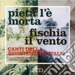 Pieta' L'e' Morta/Fischia Il Vento - Canti Della Resistenza cd musicale di ARTISTI VARI