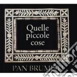 PAN BRUMISTI - QUELLE PICCOLE COSE  (CLUB TENCO) cd musicale di ARTISTI VARI