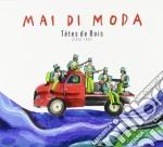 Mai di moda - since 1992 cd musicale di Tetes de bois