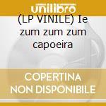 (LP VINILE) Ie zum zum zum capoeira lp vinile di Family Capoeira