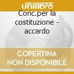 Conc.per la costituzione - accardo cd musicale di Artisti Vari
