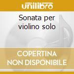 Sonata per violino solo cd musicale di Bartok