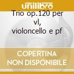 Trio op.120 per vl, violoncello e pf cd musicale di Faure'