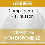 Comp. per pf - s. husson cd musicale di Scarlatti a. etc