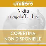 Nikita magaloff: i bis cd musicale di Magaloff n. -vv.aa.