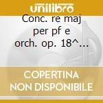 Conc. re maj per pf e orch. op. 18^ n.11 cd musicale di Haydn/mozart