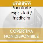 Pianoforte esp: siloti / friedheim cd musicale di Artisti Vari