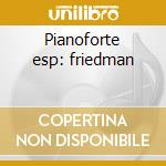 Pianoforte esp: friedman cd musicale di Artisti Vari