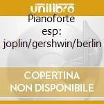 Pianoforte esp: joplin/gershwin/berlin cd musicale di Artisti Vari