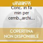 Conc. in fa min per cemb.,archi bwv1056 cd musicale di Johann Sebastian Bach