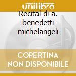 Recital di a. benedetti michelangeli cd musicale di Chopin