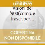 Visioni del '900(comp.e trascr.per org.) cd musicale di Artisti Vari