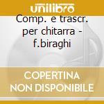 Comp. e trascr. per chitarra - f.biraghi cd musicale di Artisti Vari