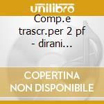 Comp.e trascr.per 2 pf - dirani amelotti cd musicale di Etc Rossini/busoni