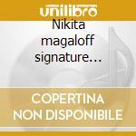 Nikita magaloff signature (antologia) cd musicale di Magaloff n. -vv.aa.