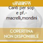 Canti per sop e pf.- macrelli,mondini cd musicale di R. Hazon