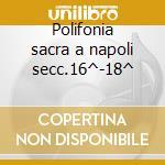 Polifonia sacra a napoli secc.16^-18^ cd musicale di Scarlatti a. etc