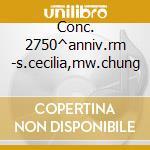 Conc. 2750^anniv.rm -s.cecilia,mw.chung cd musicale di Raimondi - vv.aa.