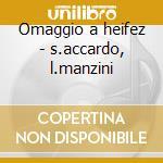 Omaggio a heifez - s.accardo, l.manzini cd musicale di Accardo s. - vv.aa.