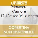 Primavera d'amore (12-13^sec.)^-zuchetto cd musicale di Artisti Vari